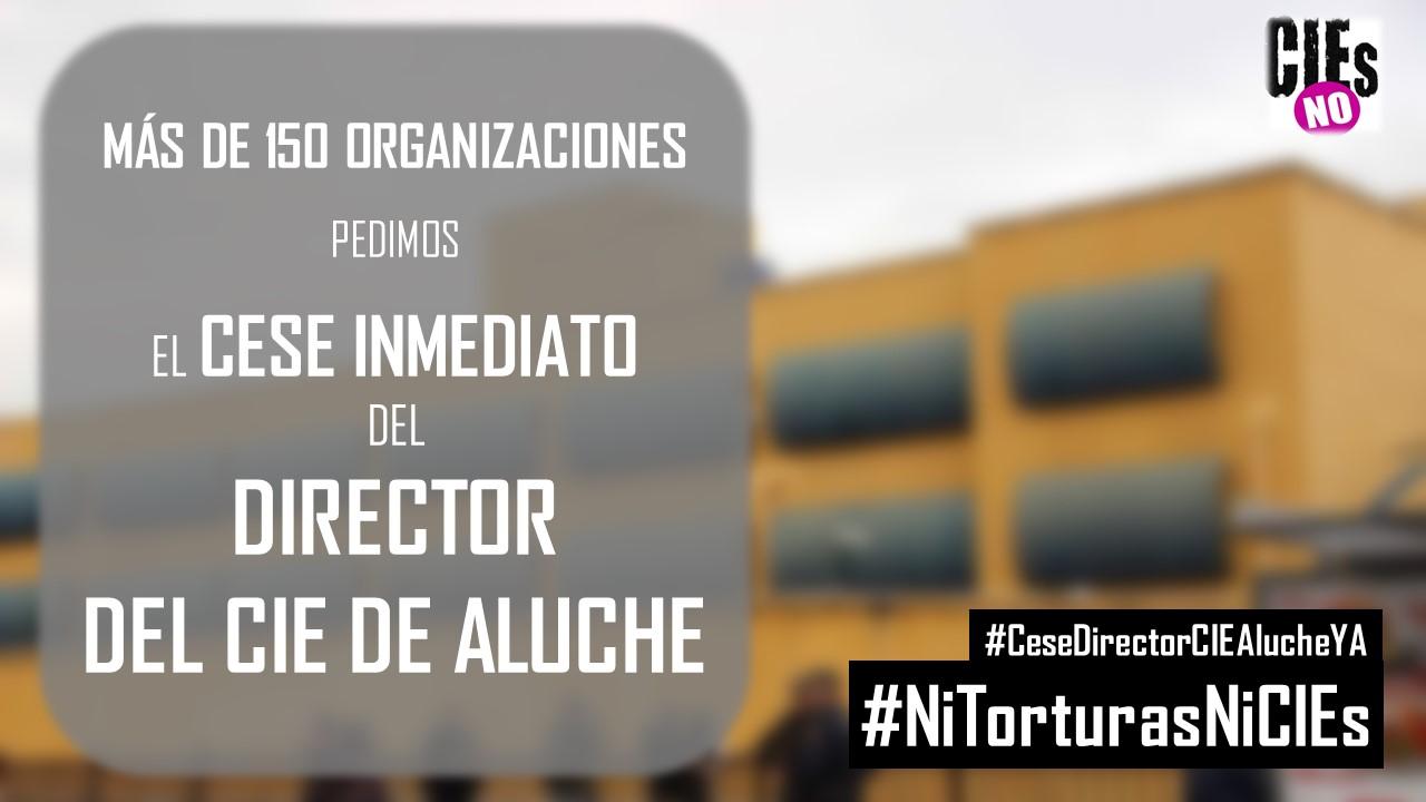 Más de 150 organizaciones pedimos el cese inmediato del director del CIE de Aluche